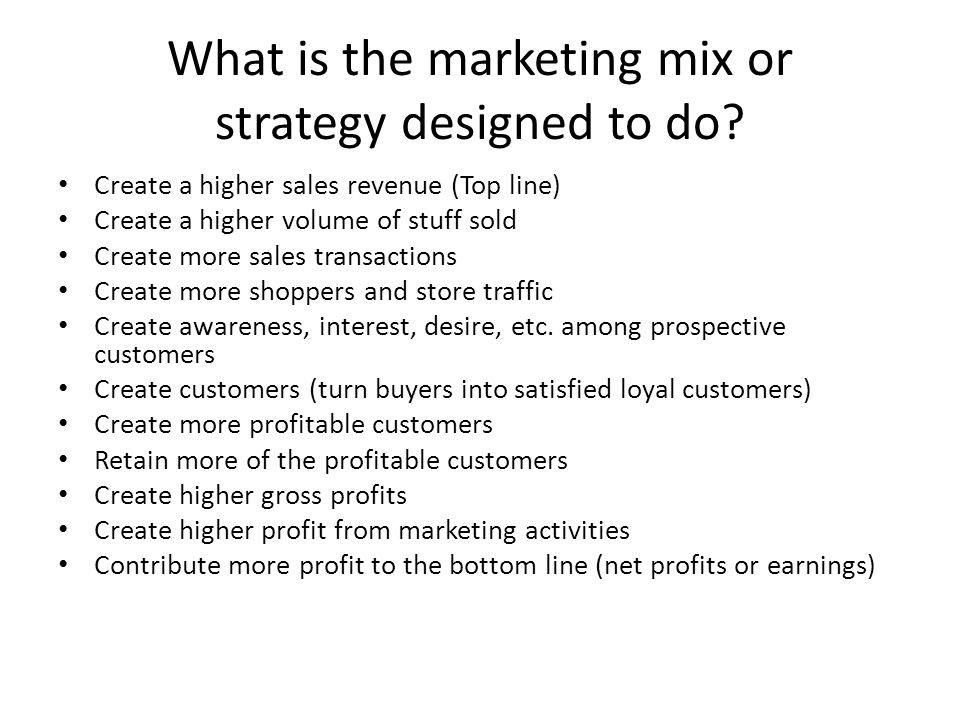 What is the marketing mix or strategy designed to do