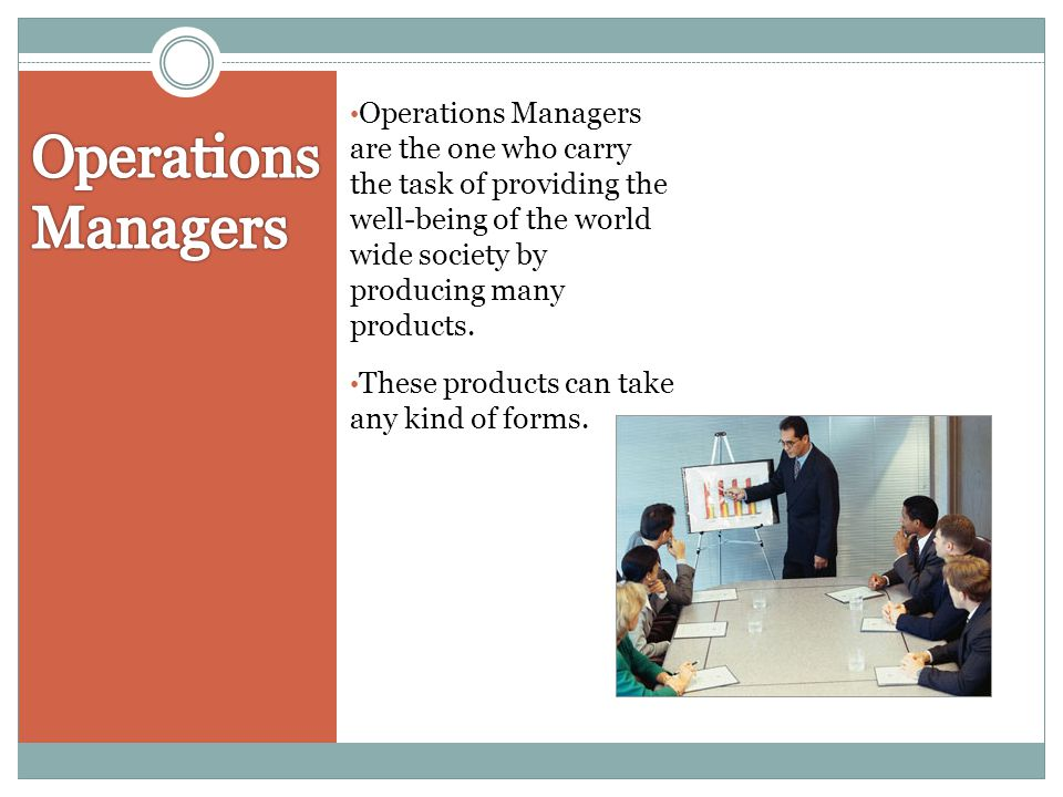 Operations Managers are the one who carry the task of providing the well-being of the world wide society by producing many products.