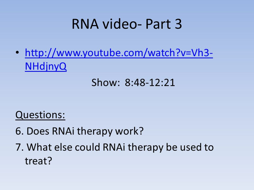 RNA video- Part 3 http://www.youtube.com/watch v=Vh3-NHdjnyQ