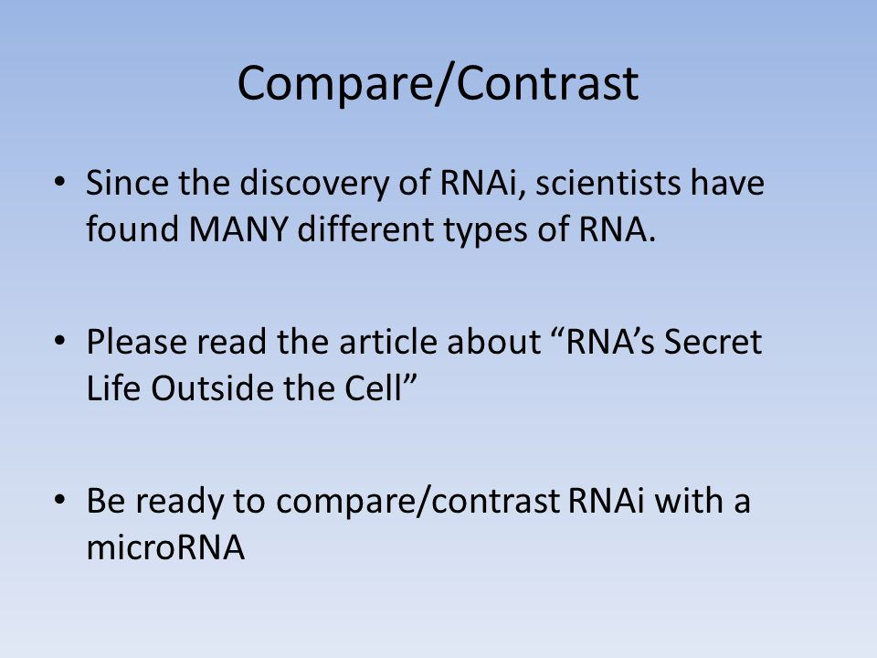 Compare/Contrast Since the discovery of RNAi, scientists have found MANY different types of RNA.