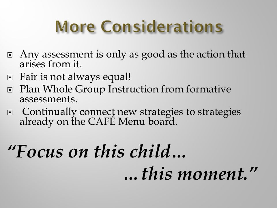 Focus on this child… …this moment. More Considerations