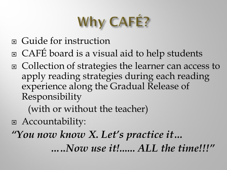 Why CAFÉ You now know X. Let's practice it…