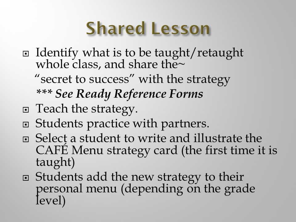 Shared Lesson Identify what is to be taught/retaught whole class, and share the~ secret to success with the strategy.