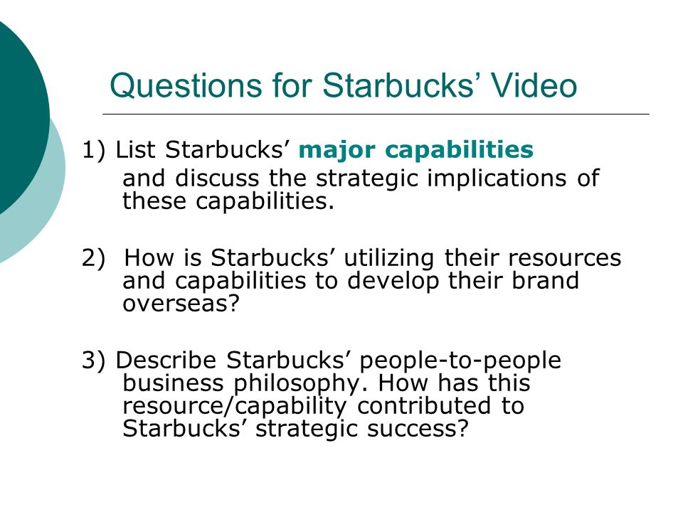 starbucks strategic capability An analysis of starbucks as a company and an international business lauren roby a senior thesis submitted in partial fulfillment by examining the strategic.