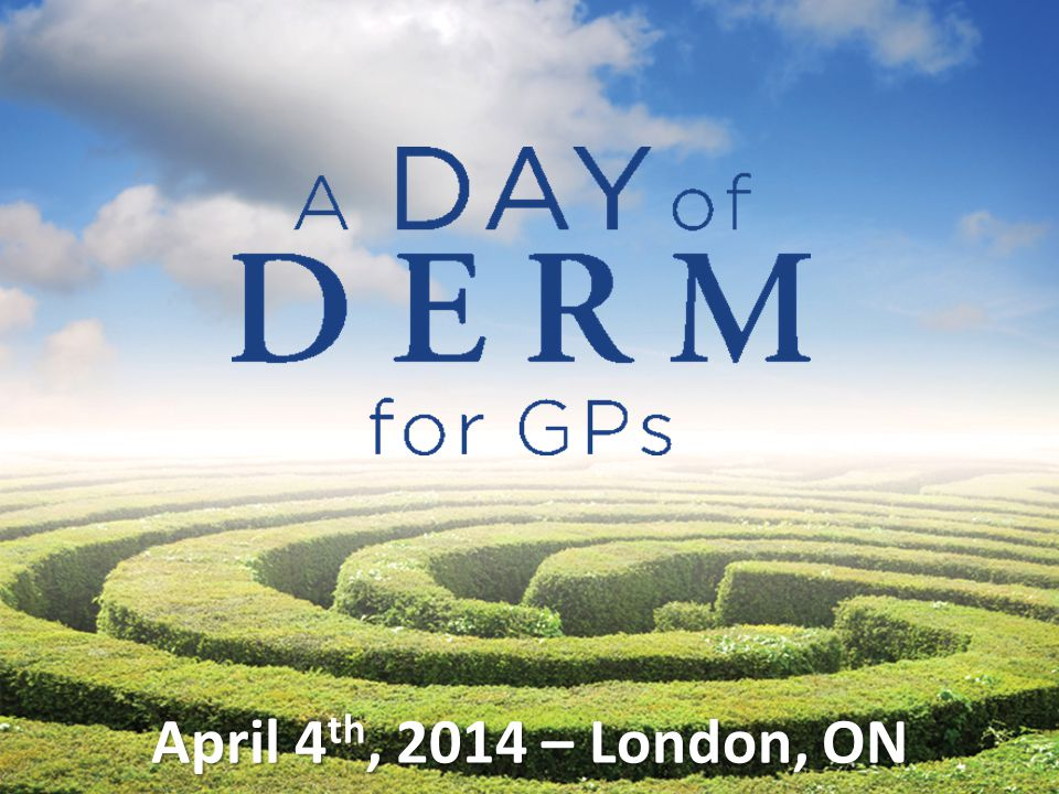 Welcome to A Day of Derm for GPs, thank you so much for joining us today in Ajax (you may want to add something related to the weather ie. Thank you fo making it in this snow storm or we promise to finish in time so you can enjoy the beautiful day a little etc…)