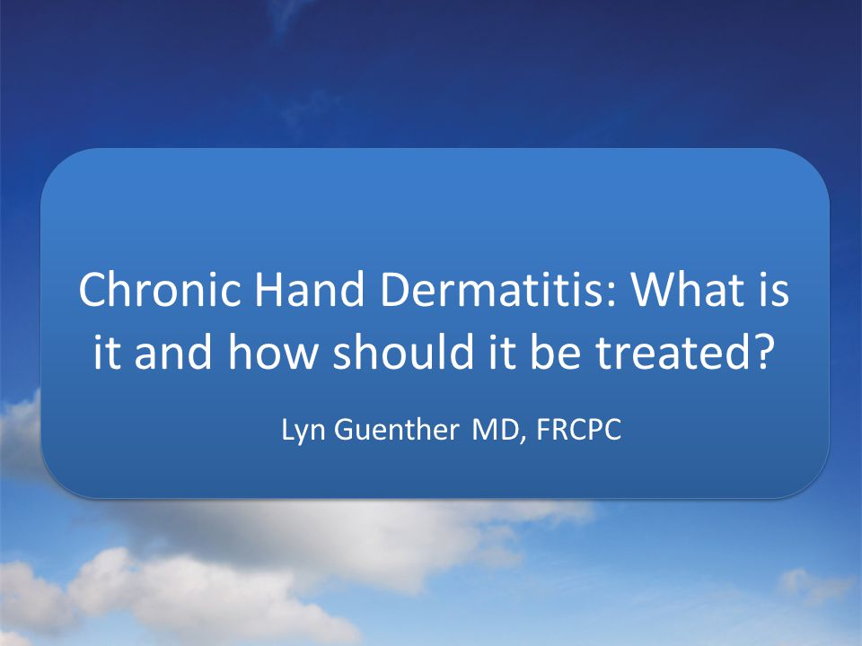 Chronic Hand Dermatitis: What is it and how should it be treated