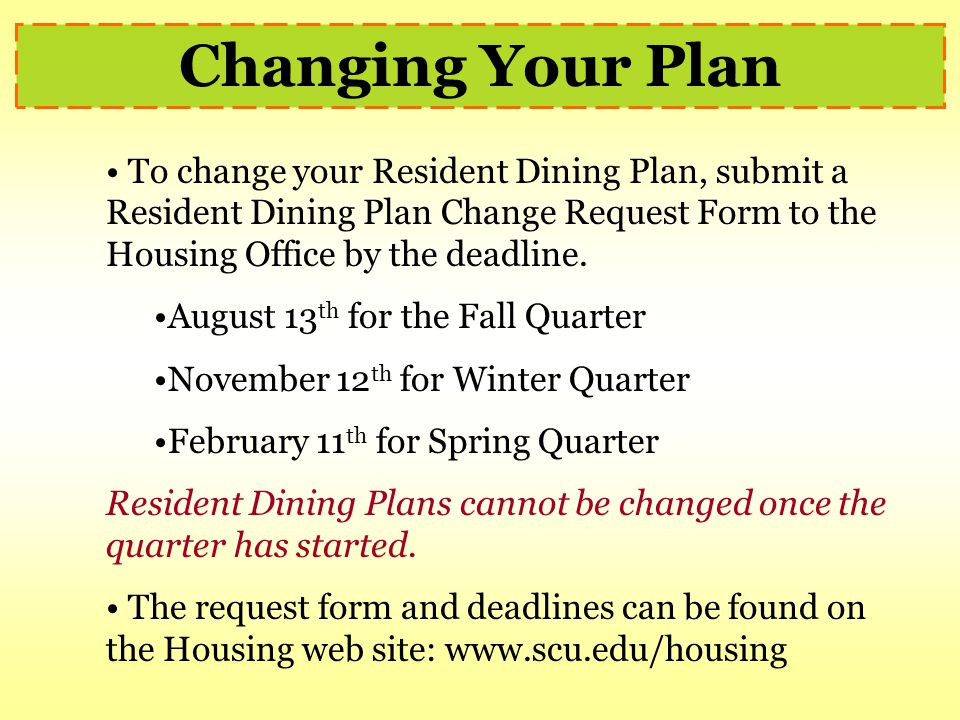 Changing Your Plan To change your Resident Dining Plan, submit a Resident Dining Plan Change Request Form to the Housing Office by the deadline.