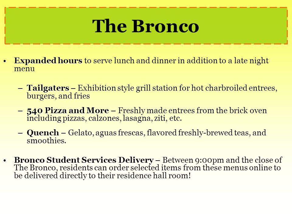 The Bronco Expanded hours to serve lunch and dinner in addition to a late night menu.