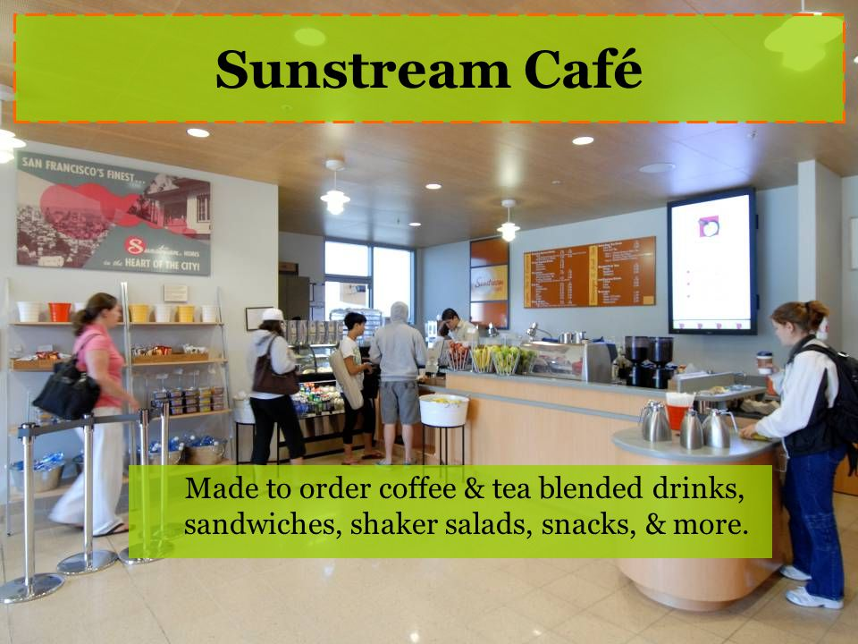 Sunstream Café Made to order coffee & tea blended drinks, sandwiches, shaker salads, snacks, & more.