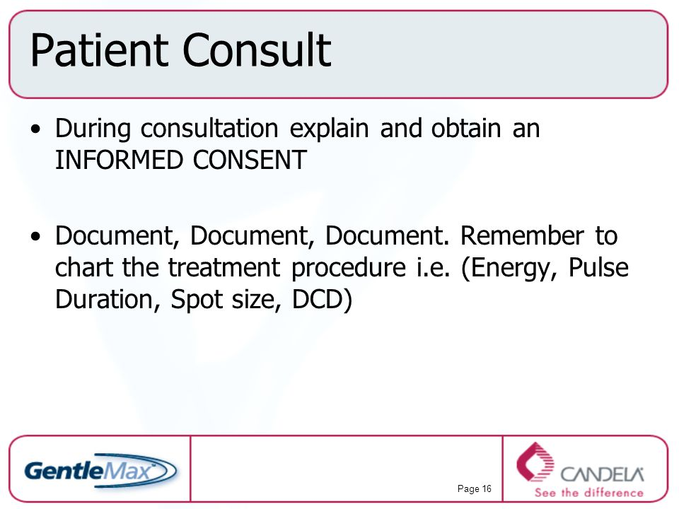 Patient Consult During consultation explain and obtain an INFORMED CONSENT.