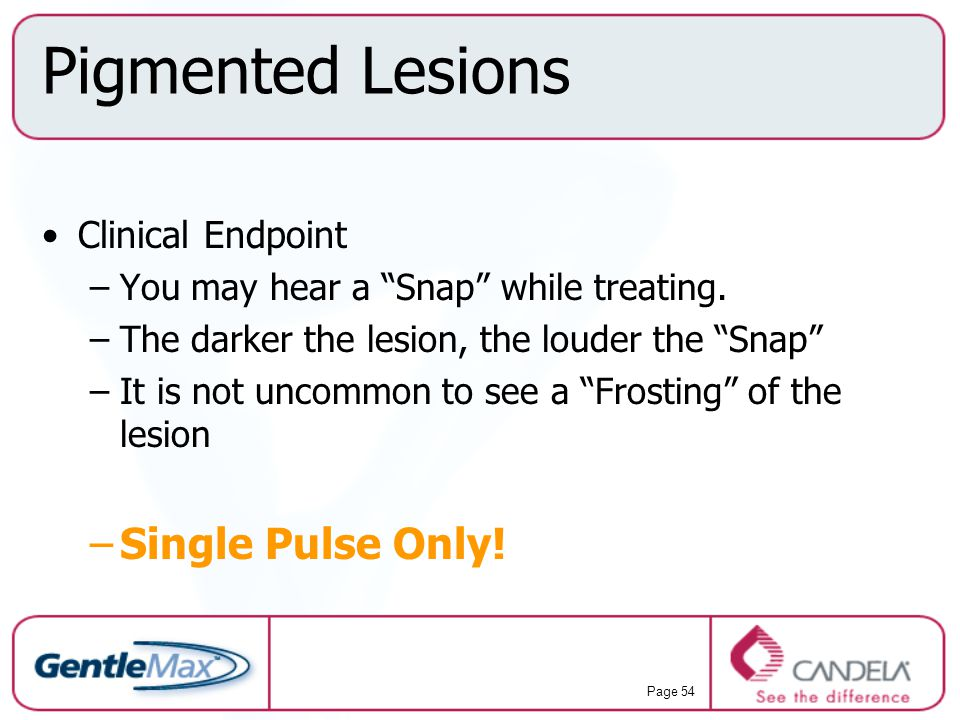 Pigmented Lesions Single Pulse Only! Clinical Endpoint