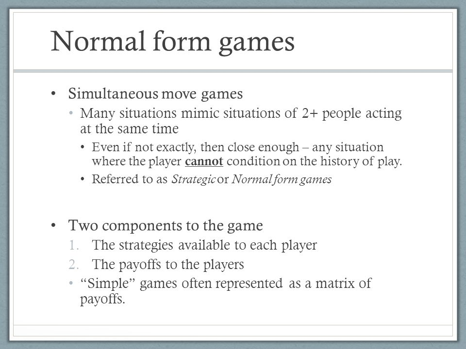 Normal form games Simultaneous move games Two components to the game