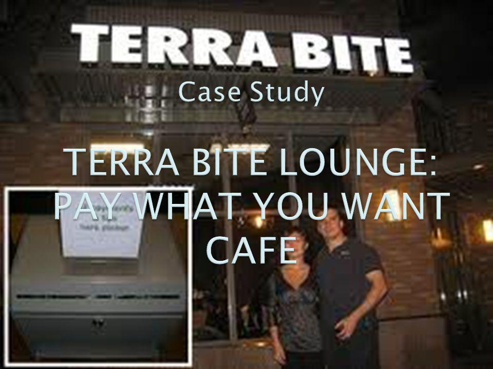 Case Study TERRA BITE LOUNGE: PAY WHAT YOU WANT CAFE