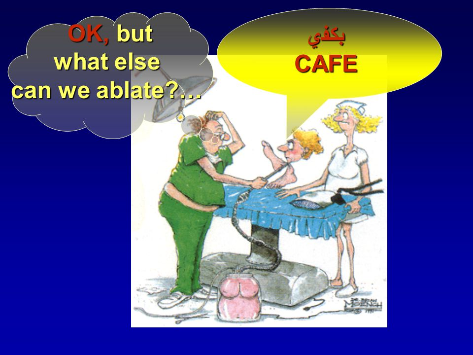 OK, but what else can we ablate … ﺒﻜﻔﻱ CAFE