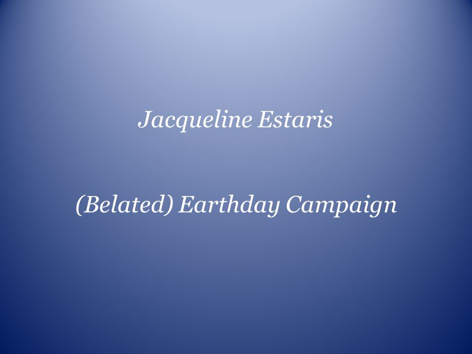 (Belated) Earthday Campaign