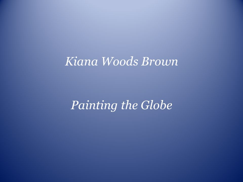 Kiana Woods Brown Painting the Globe
