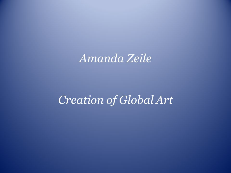 Amanda Zeile Creation of Global Art