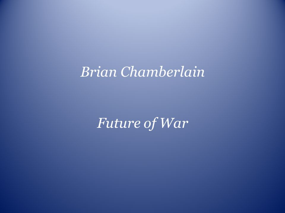Brian Chamberlain Future of War