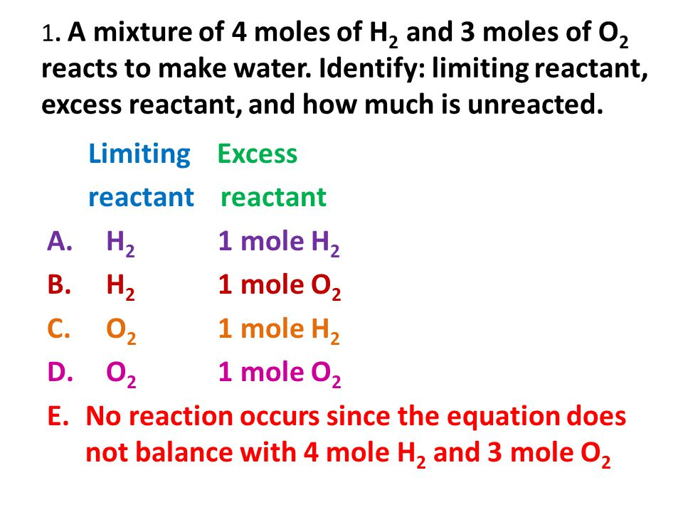 Limiting Excess reactant reactant H2 1 mole H2 H2 1 mole O2