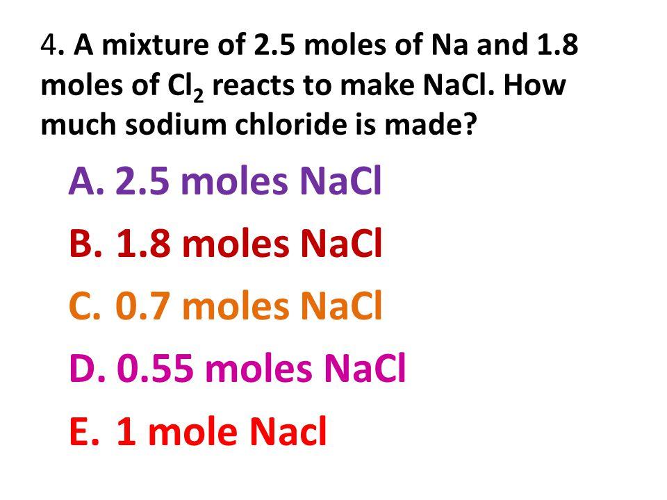 2.5 moles NaCl 1.8 moles NaCl 0.7 moles NaCl 0.55 moles NaCl