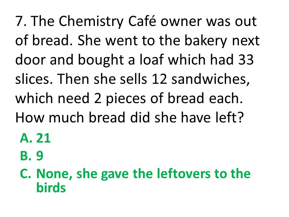 7. The Chemistry Café owner was out of bread