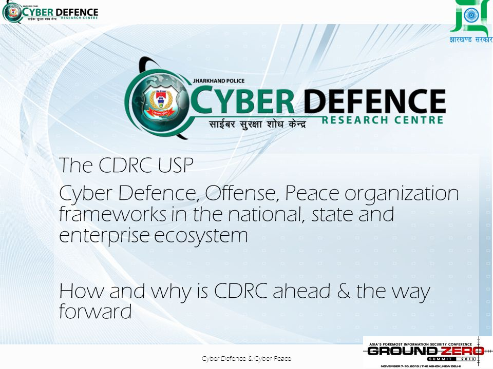 The CDRC USP Cyber Defence, Offense, Peace organization frameworks in the national, state and enterprise ecosystem How and why is CDRC ahead & the way forward