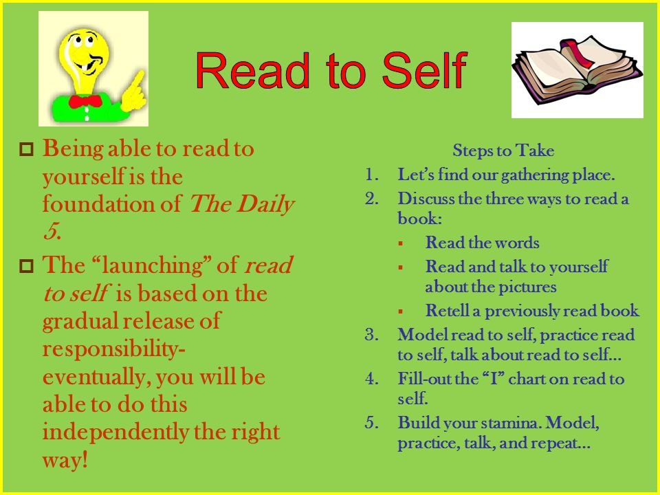 Read to Self Being able to read to yourself is the foundation of The Daily 5.