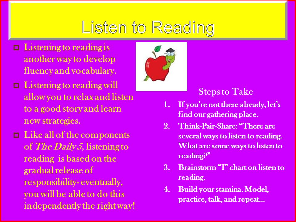 Listen to Reading Listening to reading is another way to develop fluency and vocabulary.
