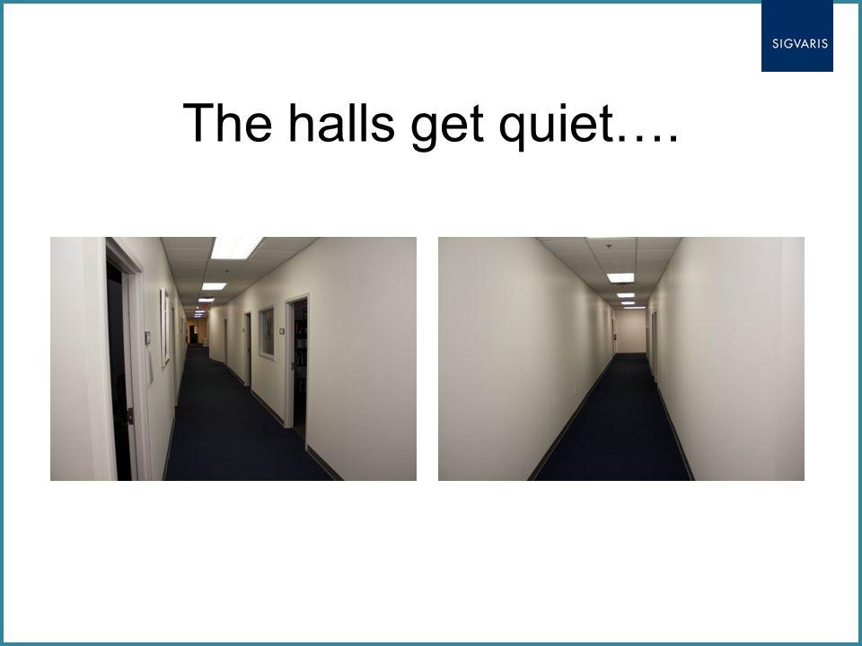 The halls get quiet….