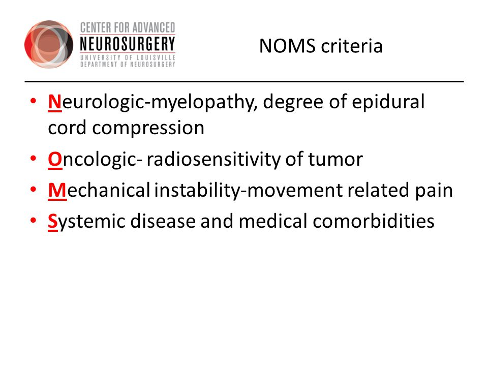 NOMS criteria Neurologic-myelopathy, degree of epidural cord compression. Oncologic- radiosensitivity of tumor.