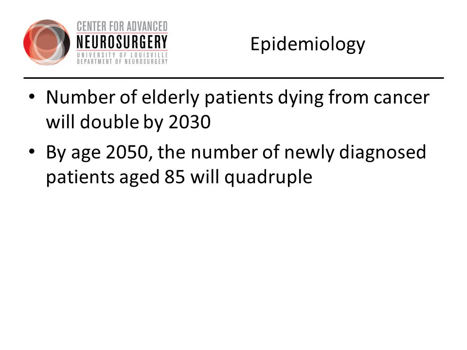 Epidemiology Number of elderly patients dying from cancer will double by 2030.