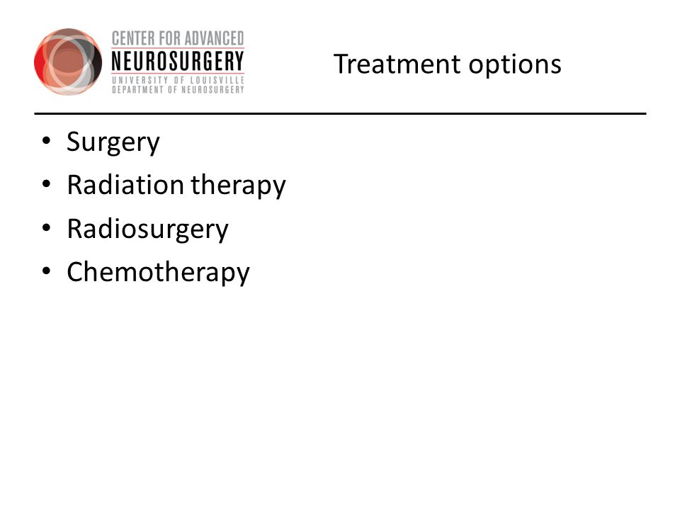 Treatment options Surgery Radiation therapy Radiosurgery Chemotherapy