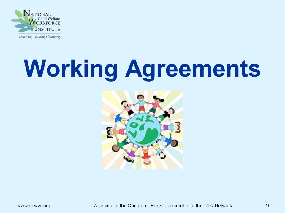 Working Agreements www.ncwwi.org A service of the Children's Bureau, a member of the T/TA Network 10.