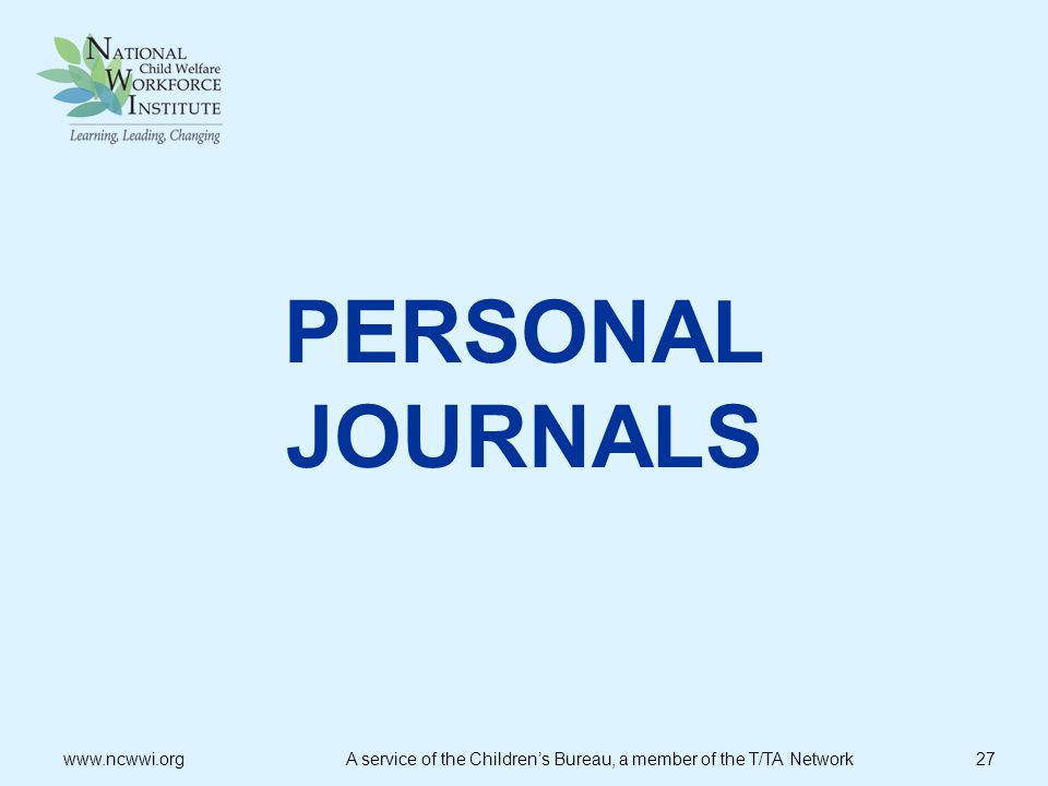PERSONAL JOURNALS www.ncwwi.org A service of the Children's Bureau, a member of the T/TA Network 27.