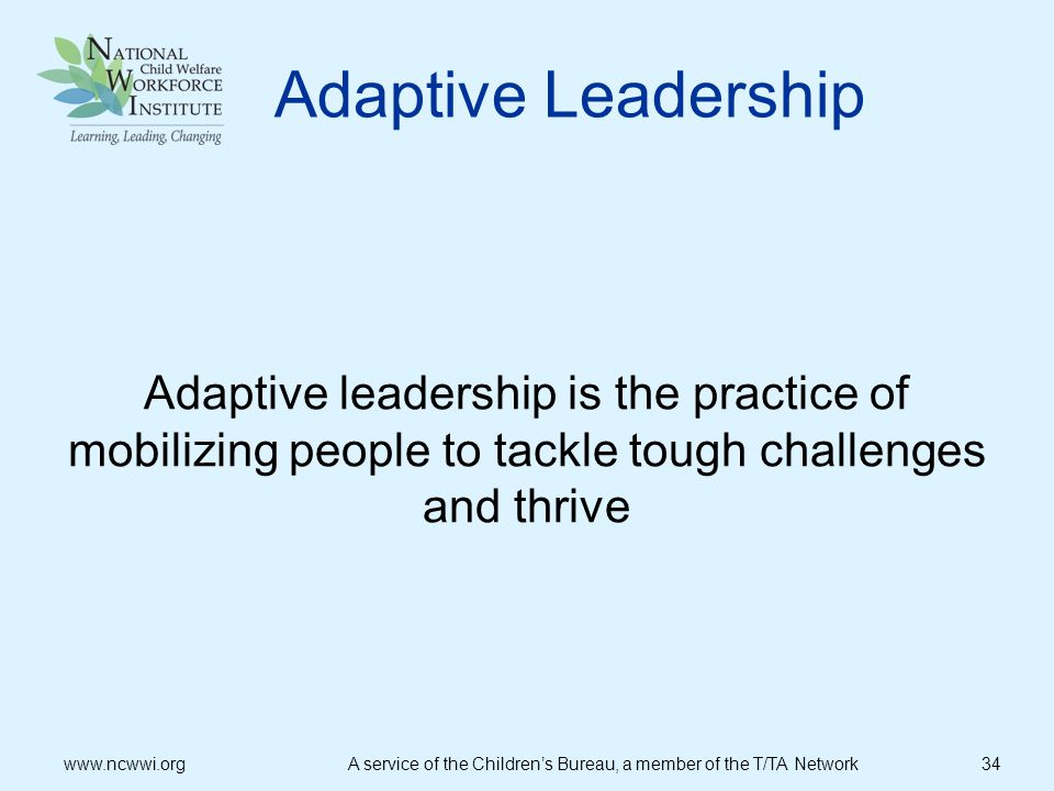 Adaptive Leadership Adaptive leadership is the practice of mobilizing people to tackle tough challenges and thrive.