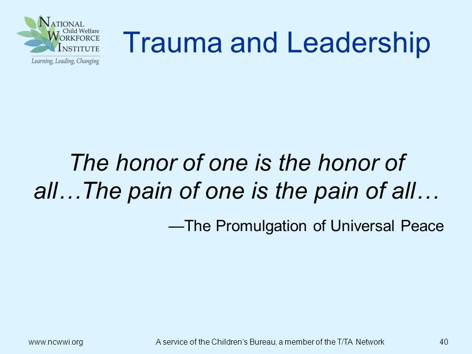 Trauma and Leadership The honor of one is the honor of all…The pain of one is the pain of all… —The Promulgation of Universal Peace.