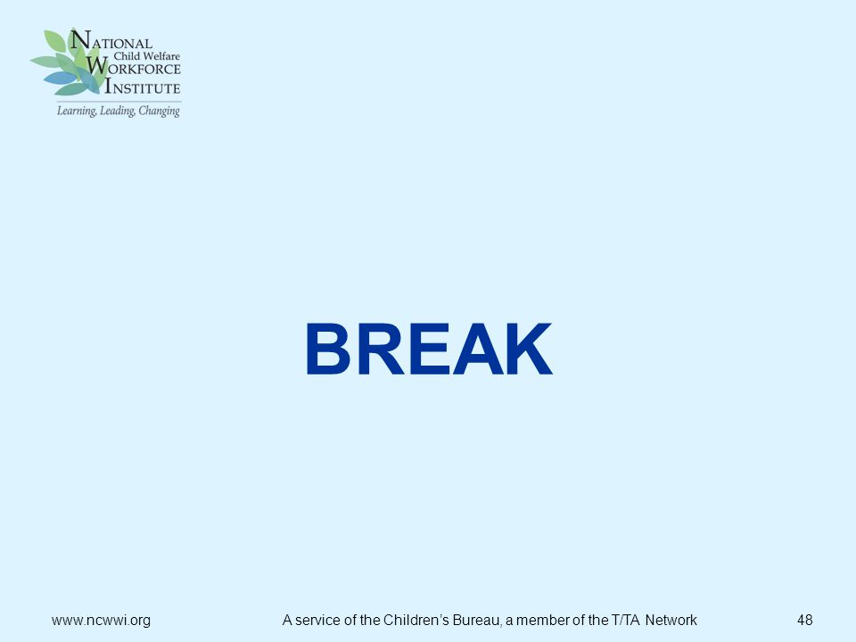 BREAK www.ncwwi.org A service of the Children's Bureau, a member of the T/TA Network 48.