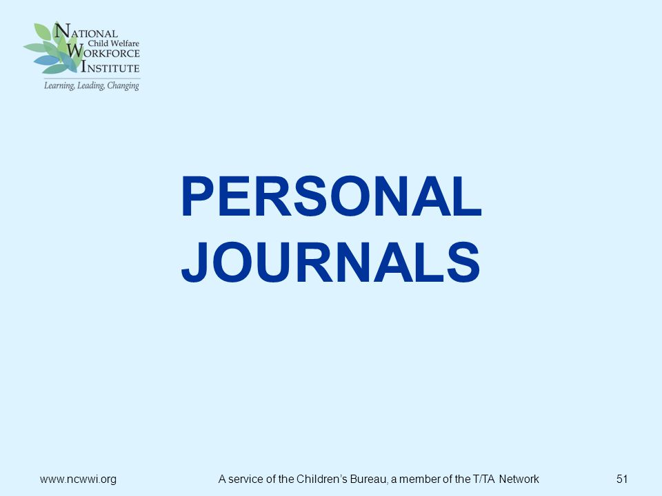 PERSONAL JOURNALS www.ncwwi.org A service of the Children's Bureau, a member of the T/TA Network 51.