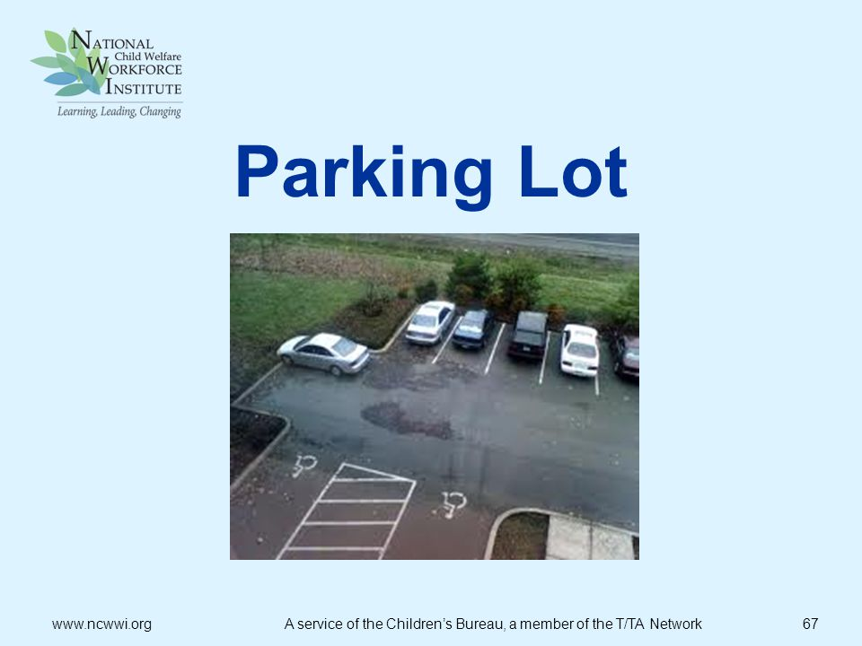 Parking Lot www.ncwwi.org A service of the Children's Bureau, a member of the T/TA Network 67.