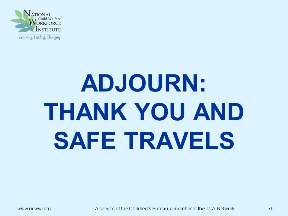 ADJOURN: THANK YOU AND SAFE TRAVELS