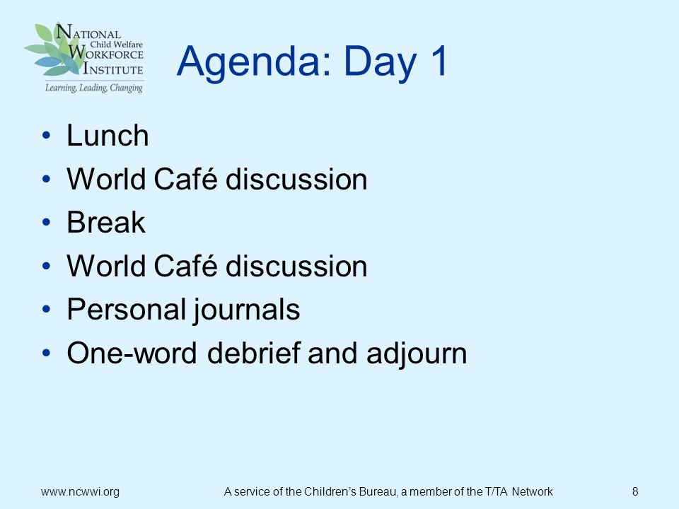 Agenda: Day 1 Lunch World Café discussion Break Personal journals