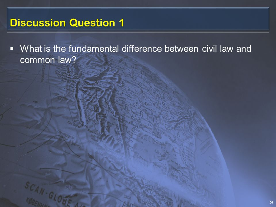 Discussion Question 1 What is the fundamental difference between civil law and common law