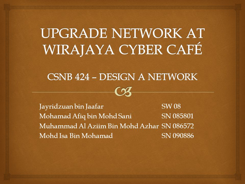 UPGRADE NETWORK AT WIRAJAYA CYBER CAFÉ CSNB 424 – DESIGN A NETWORK