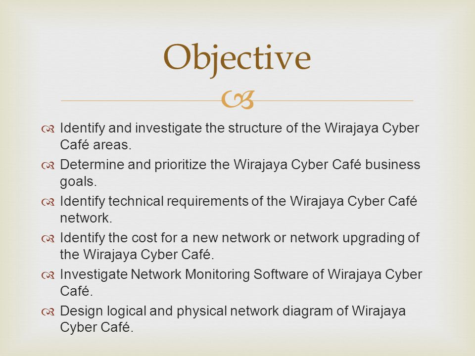 Objective Identify and investigate the structure of the Wirajaya Cyber Café areas. Determine and prioritize the Wirajaya Cyber Café business goals.