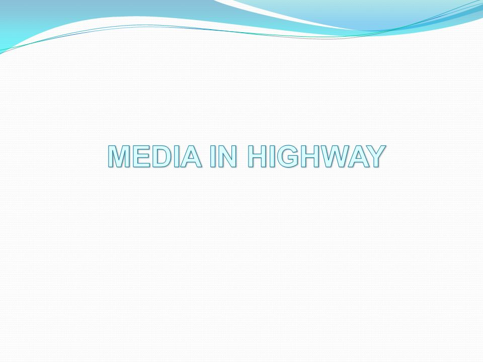 MEDIA IN HIGHWAY