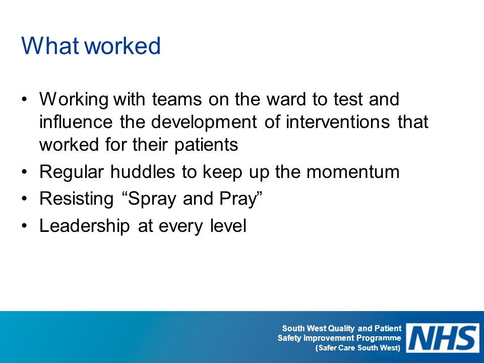 What worked Working with teams on the ward to test and influence the development of interventions that worked for their patients.