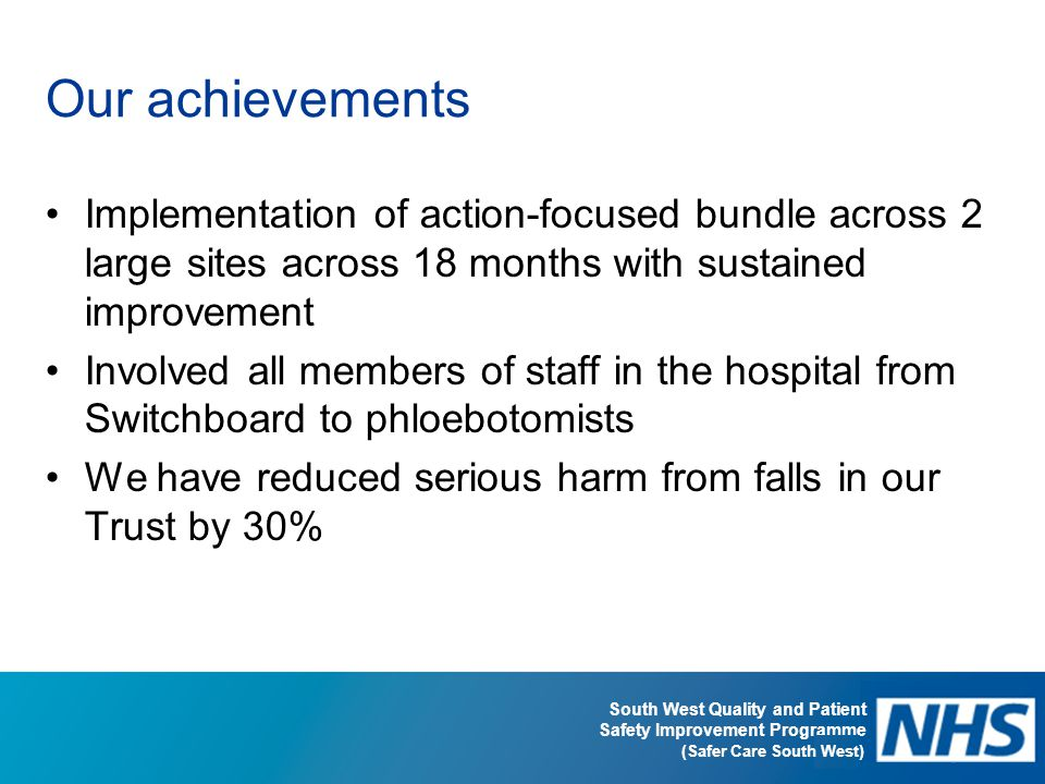 Our achievements Implementation of action-focused bundle across 2 large sites across 18 months with sustained improvement.
