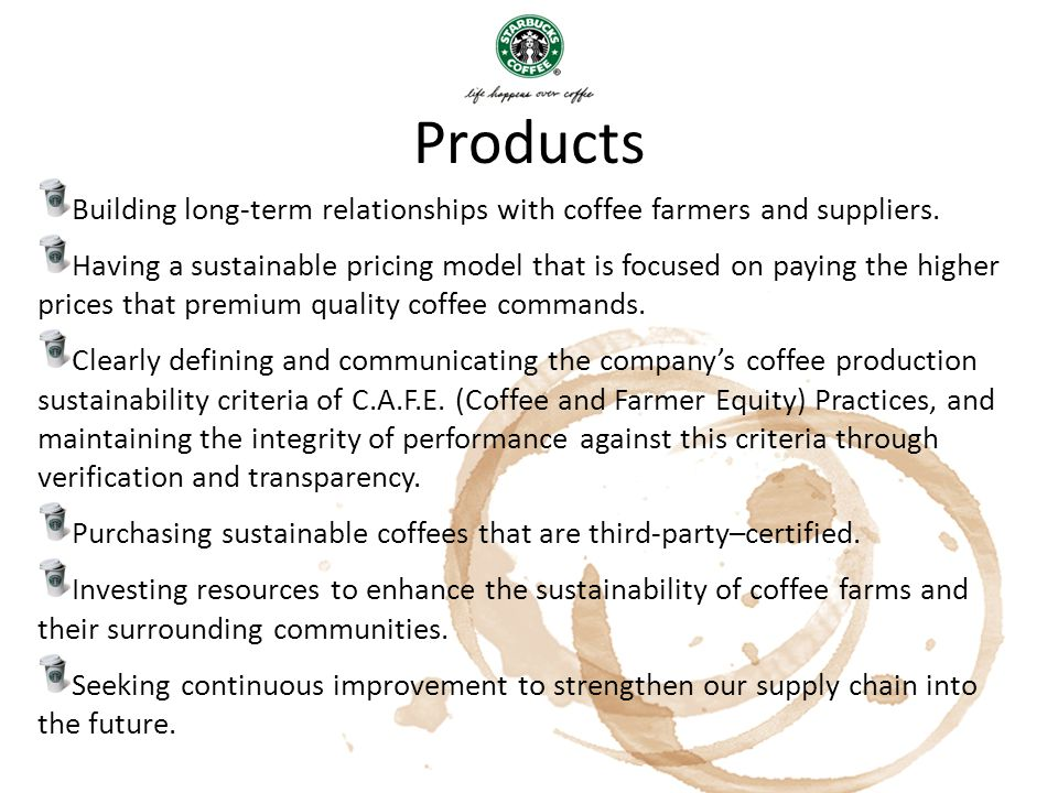 Products Building long-term relationships with coffee farmers and suppliers.