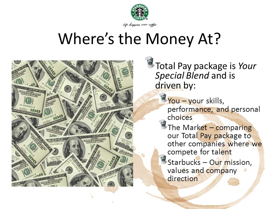 Where's the Money At Total Pay package is Your Special Blend and is driven by: You – your skills, performance, and personal choices.