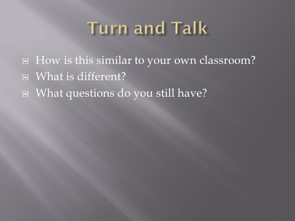 Turn and Talk How is this similar to your own classroom